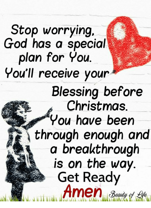 Christmas, God, and Memes: Stop worrying.  God has a special  plan for You.  You'll receive vour  Blessina before  Christmas.  You have been  \ through enough and  a breakthrough  is on the way.  Get Ready