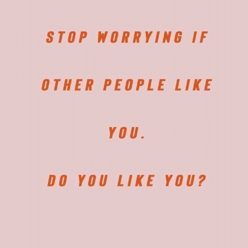 You, Stop, and Like: STOP WORRYING I  OTHER PEOPLE LIKE  YOU  DO YOU LIKE YOU?