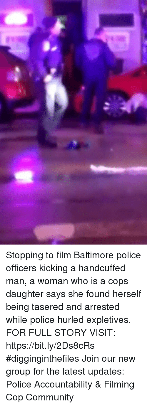 Community, Memes, and Police: Stopping to film Baltimore police officers kicking a handcuffed man, a woman who is a cops daughter says she found herself being tasered and arrested while police hurled expletives.  FOR FULL STORY VISIT: https://bit.ly/2Ds8cRs #digginginthefiles Join our new group for the latest updates: Police Accountability & Filming Cop Community