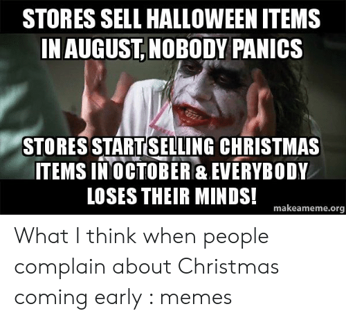 Christmas In August Meme.Stores Sell Halloween Items In Augustnobody Panics Stores