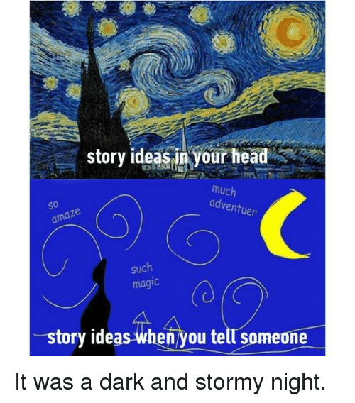Head, Memes, and Magic: story ideasjn your head  much  adventuer  s0  such  magic  (0  story ideas when you tell someone It was a dark and stormy night.