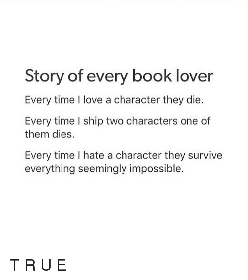 story of every book lover every time i love a 14874404 story of every book lover every time i love a character they die