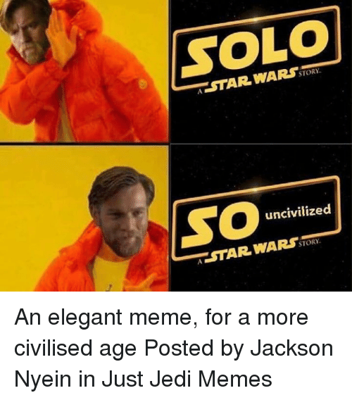 story uncivilized star wars story an elegant meme for a more