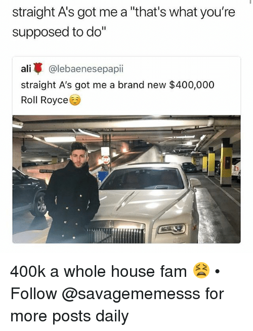 """Ali, Fam, and Memes: straight A's got me a """"that's what you're  supposed to do""""  ali @lebaenesepapii  straight A's got me a brand new $400,000  Roll Royce 400k a whole house fam 😫 • Follow @savagememesss for more posts daily"""