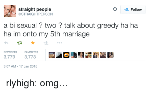 Marriage, Omg, and Tumblr: straight people  @STRAIGHTPERSON  *Follow  a bi sexual ? two ? talk about greedy ha ha  ha im onto my 5th marriage  RETWEETSFAVORITES  3,7793,773  3:07 AM-17 Jan 2015 rlyhigh: omg…