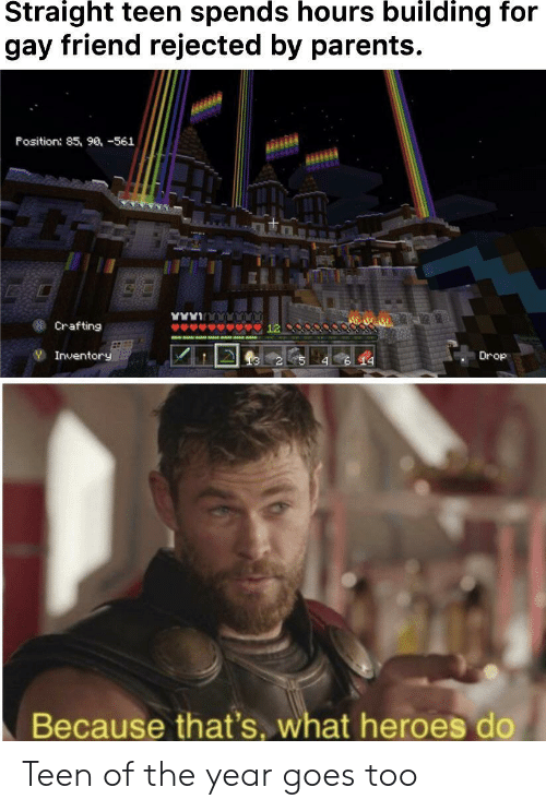 Parents, Heroes, and Gay: Straight teen spends hours building for  gay friend rejected by parents  Fosition: 85, 90, -561  Crafting  12  YInventory  Drop  6 14  4  Because that's, what heroes do Teen of the year goes too