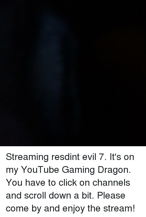 Streaming Resdint Evil 7 Its On My Youtube Gaming Dragon