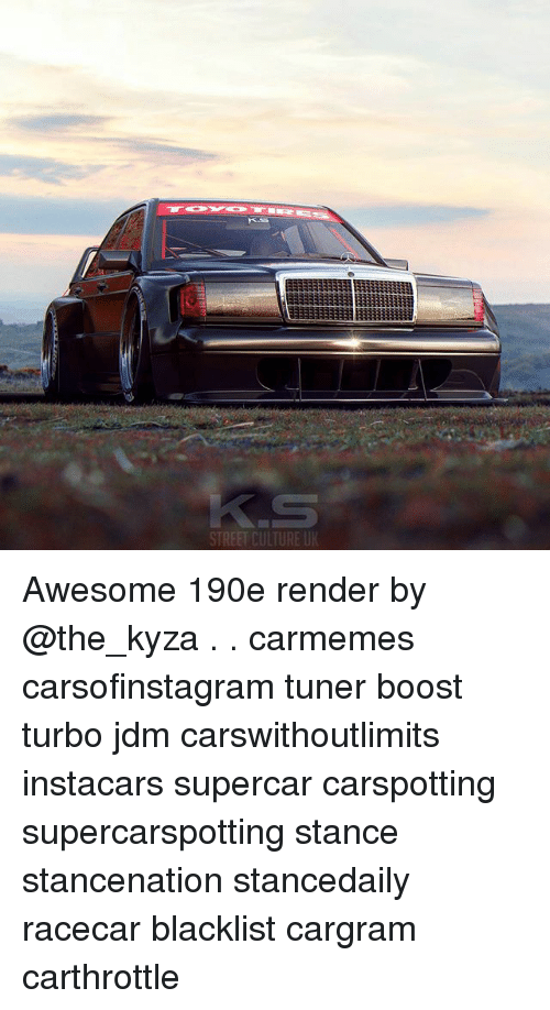 Memes, Boost, and Awesome: STREET CULTURE U Awesome 190e render by @the_kyza . . carmemes carsofinstagram tuner boost turbo jdm carswithoutlimits instacars supercar carspotting supercarspotting stance stancenation stancedaily racecar blacklist cargram carthrottle