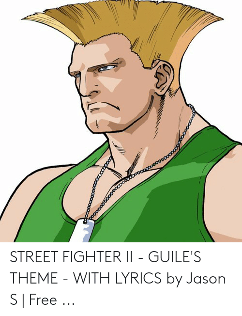 STREET FIGHTER II - GUILE'S THEME - WITH LYRICS by Jason S