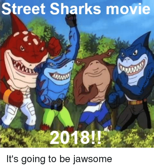Street Sharks Movie 2018!! It's Going to Be Jawsome | Movies Meme on ME.ME
