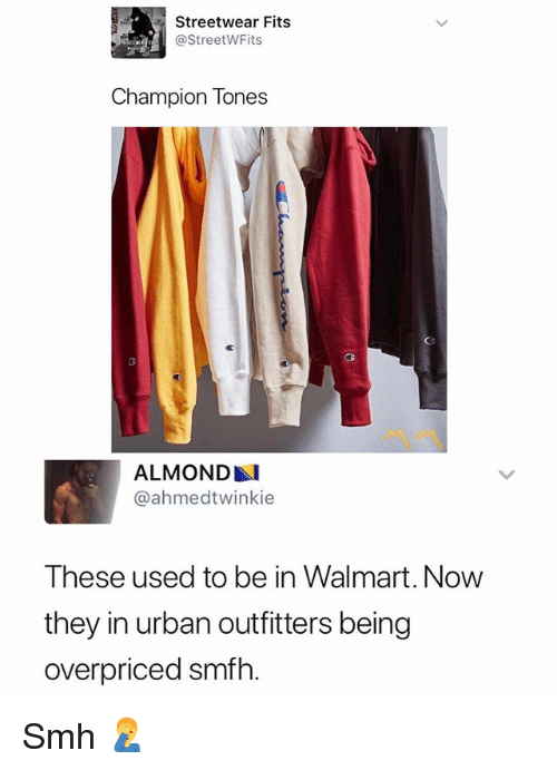 Smh, Walmart, and Urban: Streetwear Fits  @StreetWFits  Champion Tones  0  ALMOND  @ahmedtwinkie  These used to be in Walmart. Now  they in urban outfitters being  overpriced smfh. Smh 🤦‍♂️