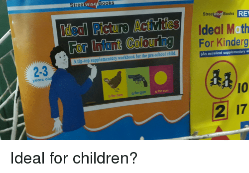 Children, Funny, and School: Streetwise/Book  SteetsBooks RE  CIdeal Moth  Idea Pictu e Acti ties  For InfantColour n  For Kinderg  A tip-top supplementary workbook for the pre-school child.  An excellent supplementary w  2-3  years old  10  h for hen  g for gun  s for sun  2 17