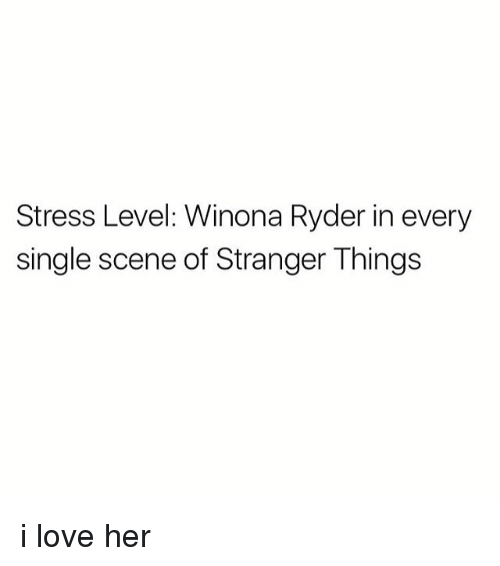 Love, Winona Ryder, and Single: Stress Level: Winona Ryder in every  single scene of Stranger Things i love her