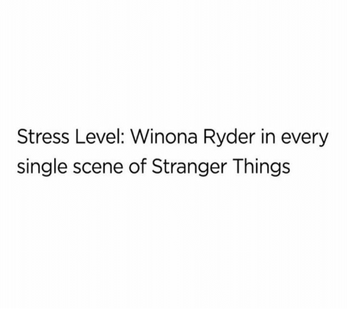Winona Ryder, Single, and Stress: Stress Level: Winona Ryder in every  single scene of Stranger Things