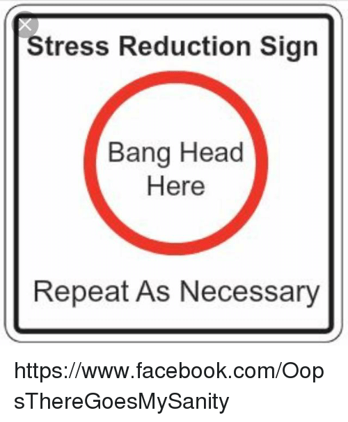 Stress Reduction Sign Bang Head Here Repeat As Necessary
