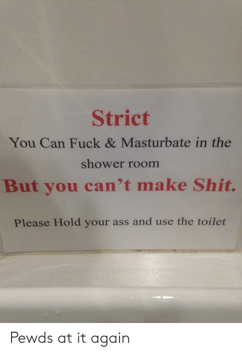 You can masturbate the shower