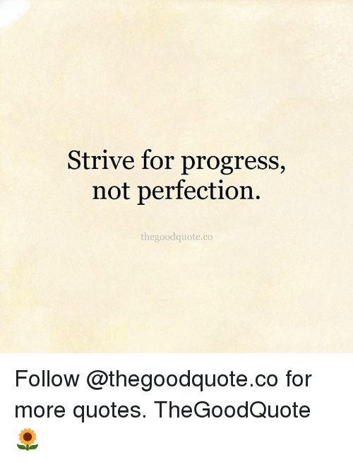 Quotes About Progress Adorable Strive For Progress Not Perfection Egoodquoteco Follow For More