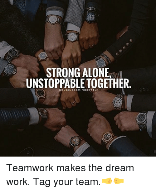 strong alone unstoppable together teamwork makes the dream