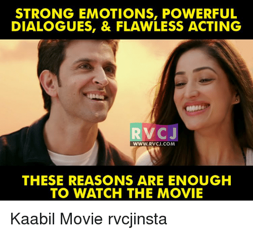 Memes, 🤖, and Flawless: STRONG EMOTIONS, POWERFUL  DIALOGUES, & FLAWLESS ACTING  C J  WWW. RVCJ.COM  THESE REASONS ARE ENOUGH  TO WATCH THE MOVIE Kaabil Movie rvcjinsta