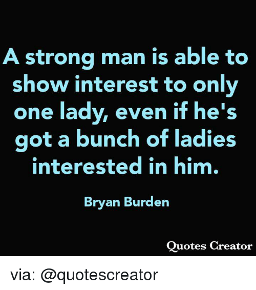 Strong Man Is Able To Show Interest To Only One Lady Even If Hes