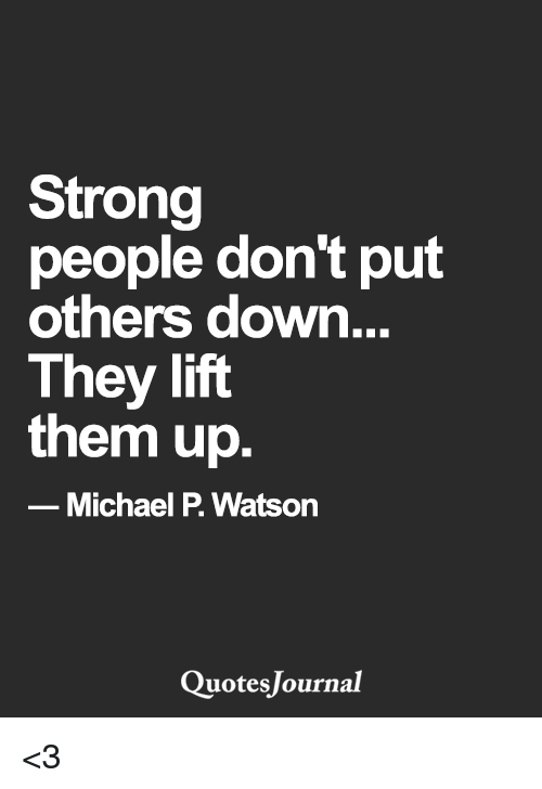 strong people don t put others down they lift them up michael p