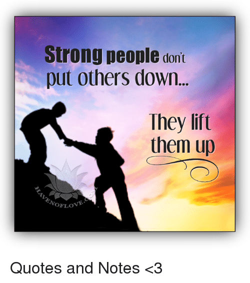Strong People Dont Put Others Down They Lift Them Up Noflo Quotes