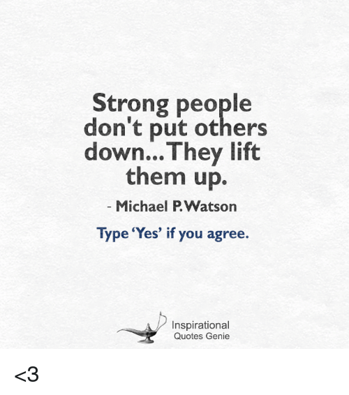 Strong People Dont Put Others Downthey Lift Them Up Michael Pwatson