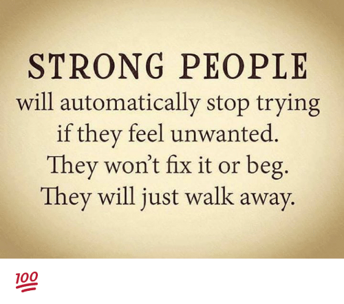 strong people will automatically stop trying if they feel unwanted 15734298 ✅ 25 best memes about just walk away just walk away memes