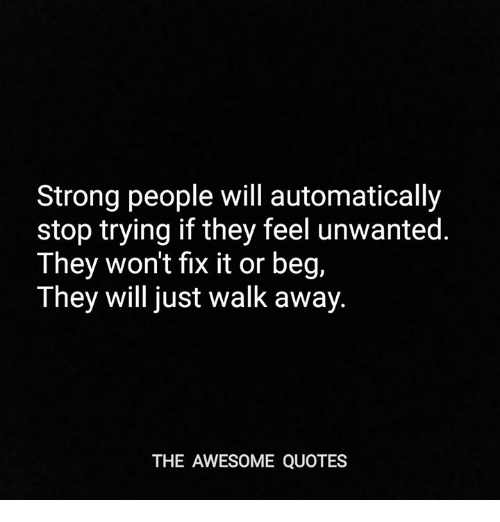 Trying Quotes Enchanting Strong People Will Automatically Stop Trying If They Feel Unwanted