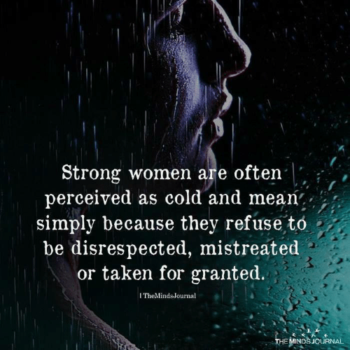 Taken, Mean, and Women: Strong women are often .  perceived as cold and mean,,  simply because they refuse tó  be disrespected, mistreated  or taken for grante  ITheMindsJournal  HEMİNDSJOURNAL