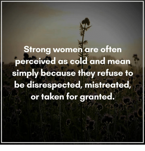 Strong Women Are Often Perceived As Cold And Mean Simply Because