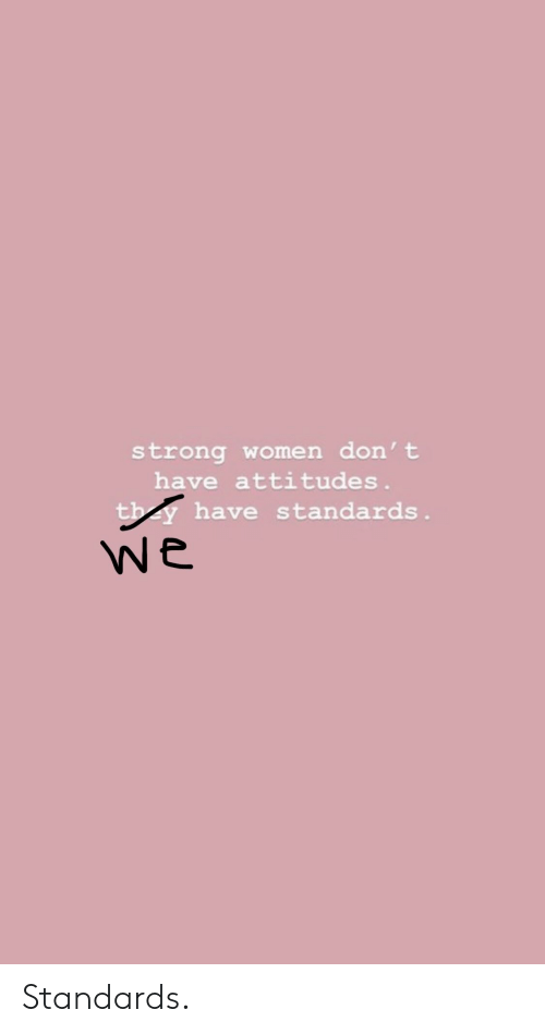 df955315850 Strong Women Don t Have Attitudes Have Standards We Standards ...