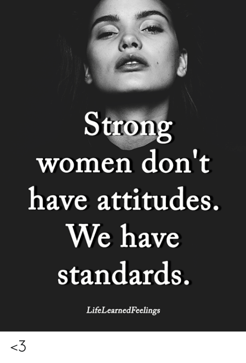 Memes, Women, and Strong: Strong  women don't  have attitudes.  We have  standards.  LifeLearnedFeelings <3
