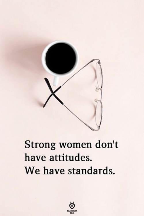89649867d23 Strong Women Don t Have Attitudes We Have Standards RELATIONGHP ...