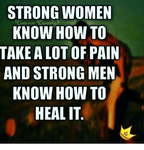 Strong Women Know How To Take A Lot Of Pain And Strong Men Know How