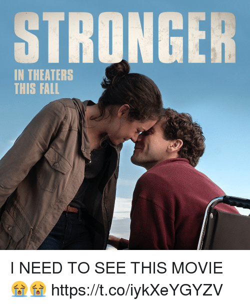 Fall, Movie, and Girl Memes: STRONGER  IN THEATERS  THIS FALL I NEED TO SEE THIS MOVIE 😭😭  https://t.co/iykXeYGYZV