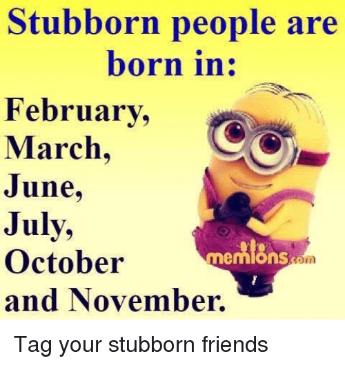 Memes, 🤖, And July: Stubborn People Are Born In: February March June