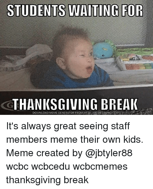 Memes And Student STUDENTS WAITING FOR THANKSGIVING BREAK DOWNLOAD MEME GENERATOR FROM