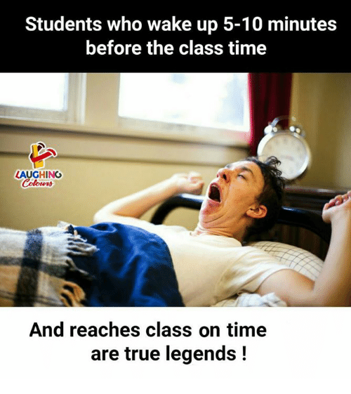 True, Time, and Indianpeoplefacebook: Students who wake up 5-10 minutes  before the class time  LAUGHING  And reaches class on time  are true legends !