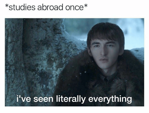 Dank, 🤖, and Once: *studies abroad once*  i've seen literally everything
