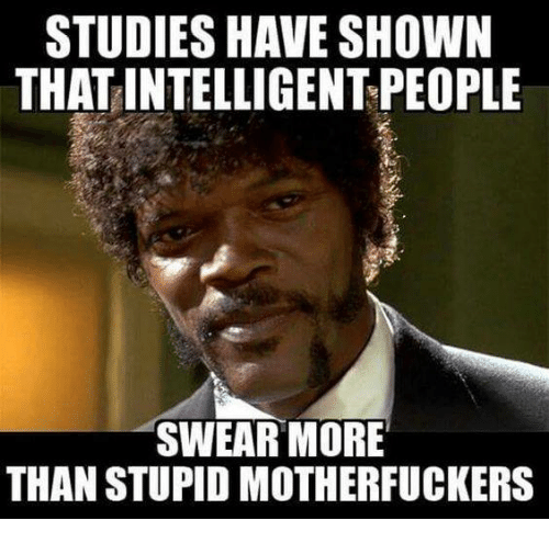 https://pics.me.me/studies-have-shown-that-intelligent-people-swear-more-than-stupid-5648593.png