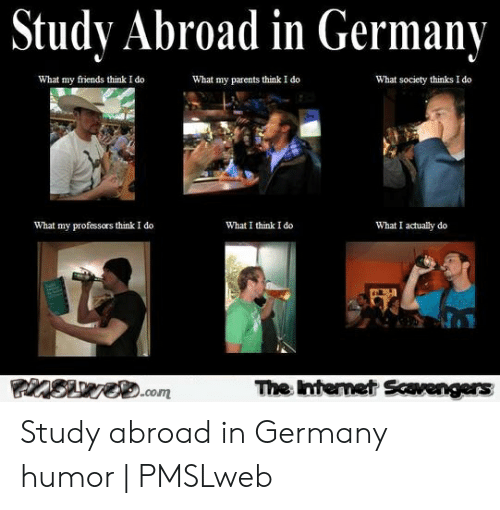 Study Abroad in Germany What My Friends Think I Do What My Parents