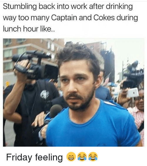 Drinking, Friday, and Funny: Stumbling back into work after drinking  way too many Captain and Cokes during  lunch hour like.. Friday feeling 😁😂😂