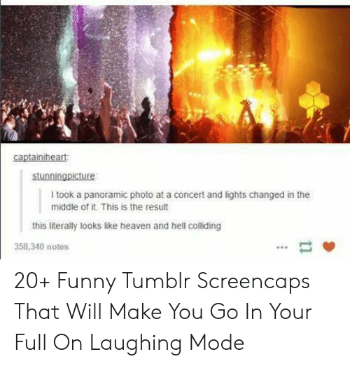 Funny, Heaven, and Tumblr: stunningpicture  I took a panoramic photo at a concert and lights changed in the  middle of it. This is the result  this literally looks like heaven and hell colliding  358,340 notes 20+ Funny Tumblr Screencaps That Will Make You Go In Your Full On Laughing Mode