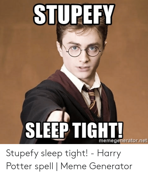 STUPEFY SLEEP TIGHT! Memegeneratornet Stupefy Sleep Tight