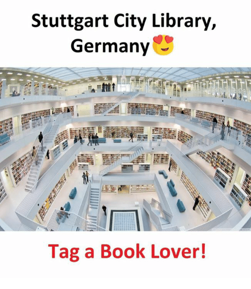 Memes, Book, and Germany: Stuttgart City Library,  Germany  Tag a Book Lover!