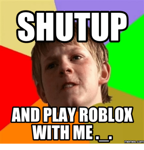 stutup and play roblox with me memes com 14022164 stutup and play roblox with me memes com roblox meme on me me,Play With Me Meme