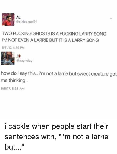 Styles Gurl94 TWO FUCKING GHOSTS IS a FUCKING LARRY SONG I M