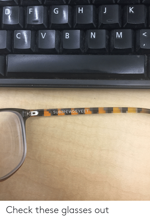 0ead607b161e Glasses, Check, and Out: SUB2PEWDS YEET Check these glasses out