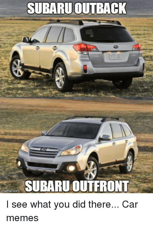 SUBARU OUTBACK SUBARU OUT FRONT Mgflip Com I See What You